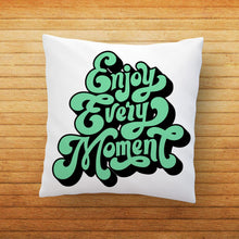 Load image into Gallery viewer, Enjoy Every Moment Quote Printed Cushion - PrintNawab