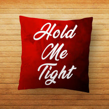 Load image into Gallery viewer, Hold Me Tight Quote Printed Cushion - PrintNawab