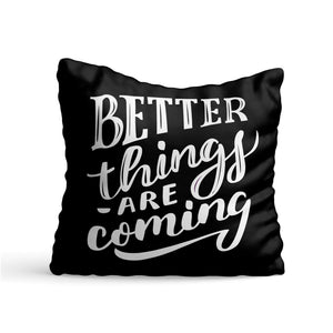 Better Things Printed Cushion - PrintNawab