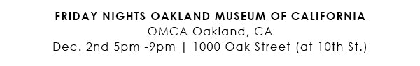 Friday Nights Oakland Museum of California on Dec. 2nd 5pm-9pm in Oakland, CA