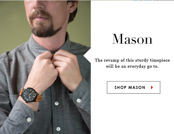 Mason Watch. The revamp of this sturdy timepiece is still an every day go to. Shop Mason Watch.