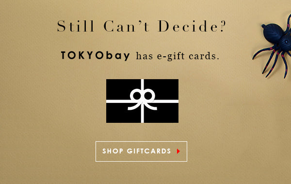 Still can't decide? TOKYObay has electronic gift cards for last minute gift ideas. Shop Now.