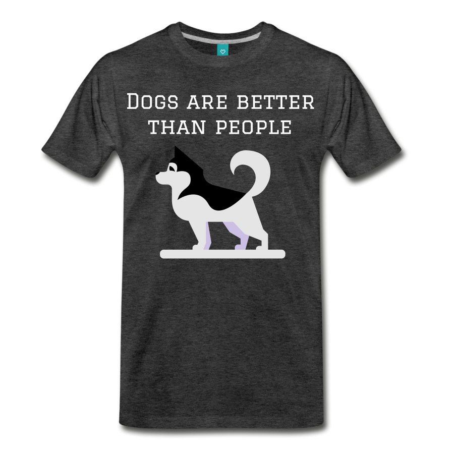 Dogs are better than people - charcoal gray