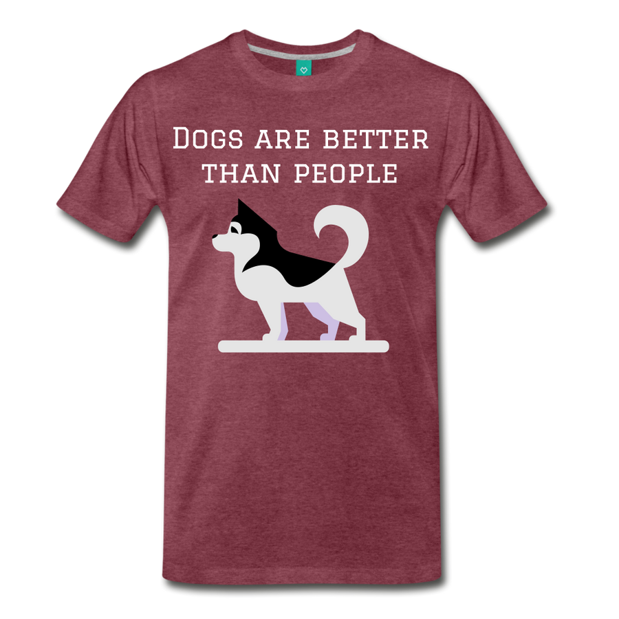 Dogs are better than people - heather burgundy
