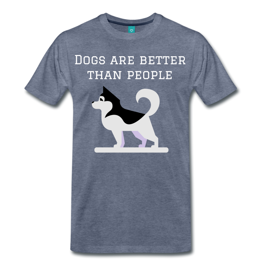 Dogs are better than people - heather blue