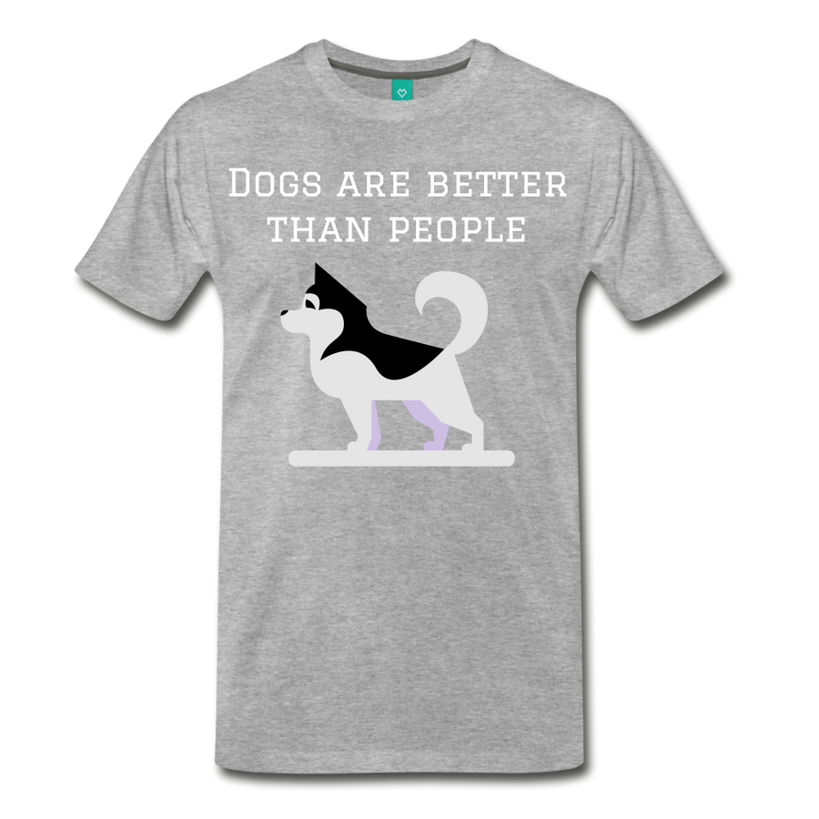 Dogs are better than people - heather gray