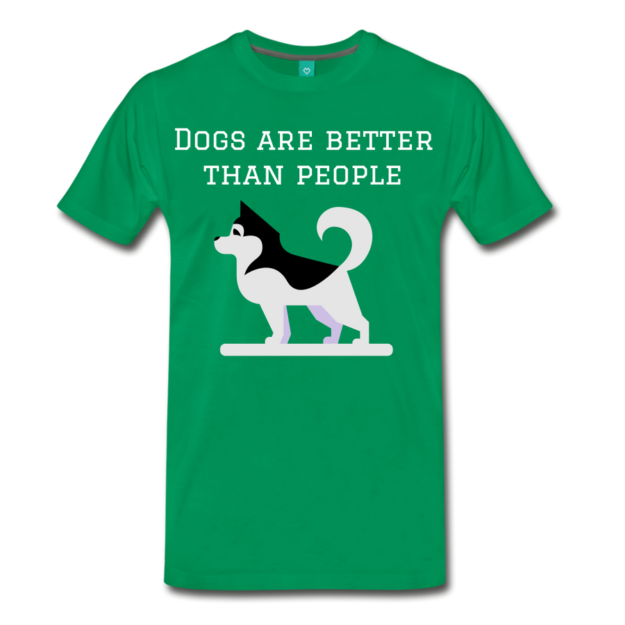 Dogs are better than people - kelly green