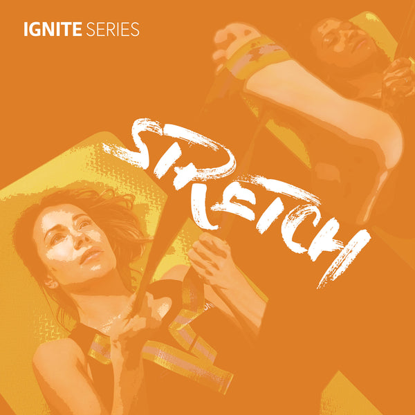 IGNITE Series - IGNITE & STRETCH