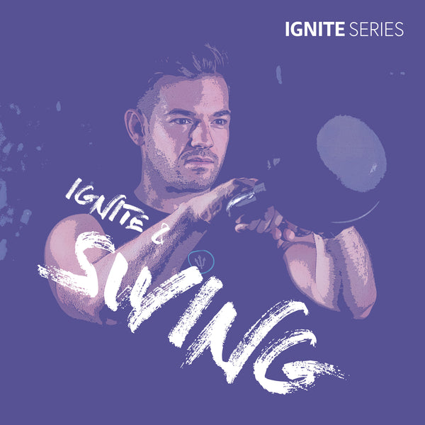 IGNITE Series - IGNITE & SWING