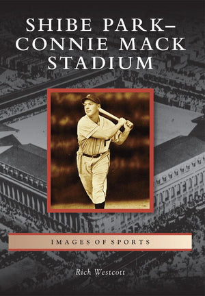 Shibe Park - Connie Mack Stadium Book