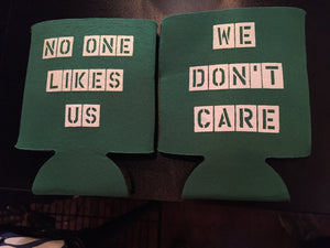 No One Likes Us, We Don't Care Koozie