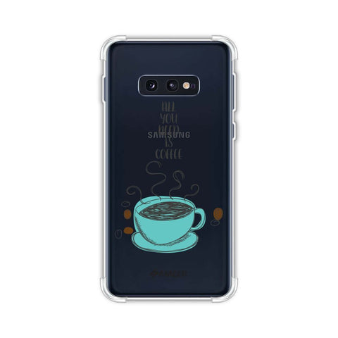 All You Need Is Coffee Soft Flex Tpu Case For Samsung Galaxy S10e