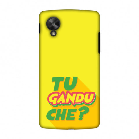 Tu GAndu Che? Slim Hard Shell Case For Google Nexus 5