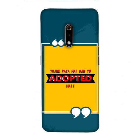 Tujhe Pata Hai Nah Tu Adopted Hai Slim Hard Shell Case For Realme X