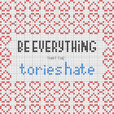 Be Everything The Tories Hate cross stitch pattern
