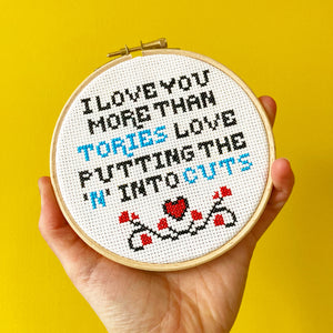 Love You More Than Tories Love Cuts stitch kit