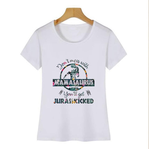 'Don't Mess With Mamasaurus You'll Get Jurasskicked' Women T Shirt