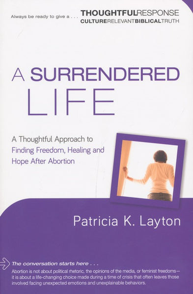 A Surrendered Life: Finding Freedom, Healing, and Hope After Abortion