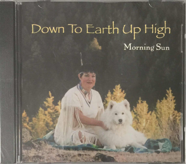 Down To Earth Up High  CD  by Morning Sun Yellow Pony**