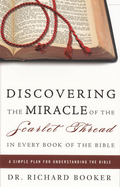 Discovering the Miracle of the Scarlet Thread in Every Book of the Bible by Richard Booker