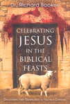 Celebrating Jesus in the Biblical Feasts by Dr. Richard Booker