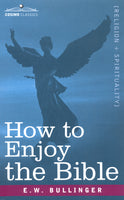 How to Enjoy the Bible by E.W. Bullinger