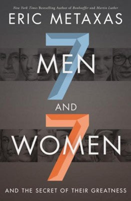 7 Men and 7 Women and the Secret of Their Greatness - Eric Metaxas