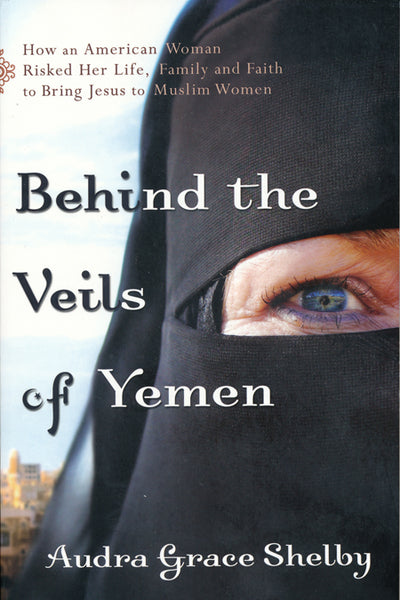 Behind the Veils of Yemen by Audra Grace Shelby