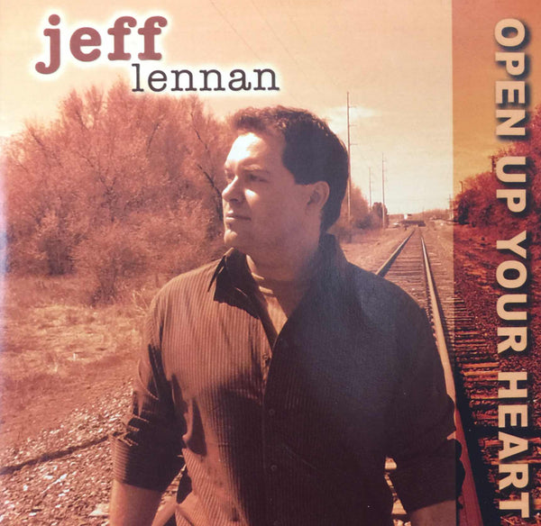 Open Up Your Heart   CD by Jeff Lennan