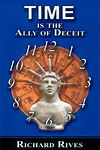 Time is the Ally of Deceit Book  by Richard Rives*