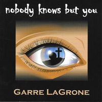 Nobody Know But You  CD   by Garre LaGrone