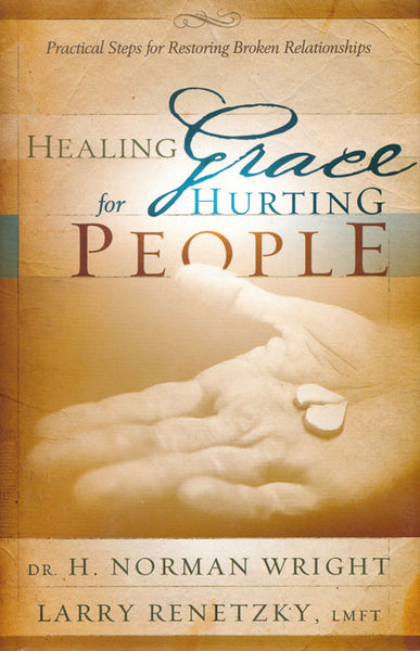 Healing Grace for Hurting People by Norman Wright/Larry Renetzky
