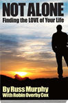 NOT ALONE Finding the LOVE of your Life  by Russ Murphy