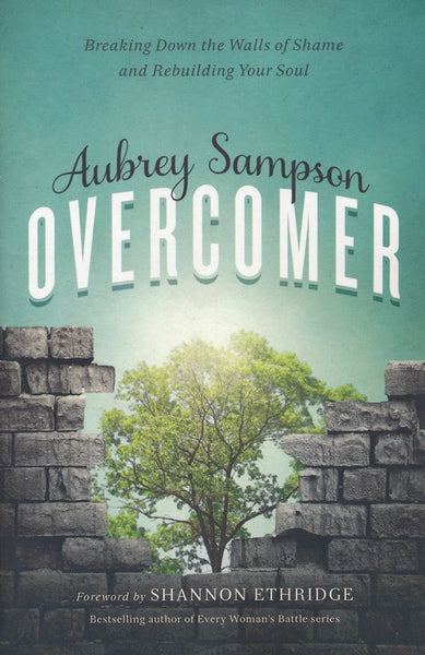 Overcomer: Breaking Down the Walls of Shame - by Aubrey Sampson