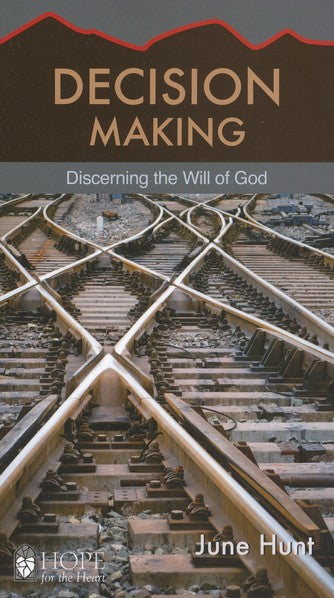 Decision Making: Discerning the Will of God [Hope For The Heart Series] By June Hunt