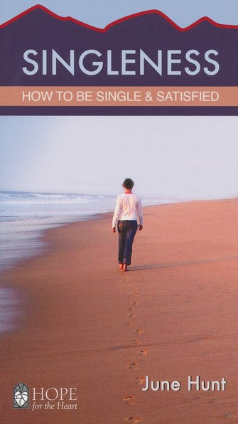Singleness: How to Be Single and Satisfied - June Hunt (Hope for the Heart Series)
