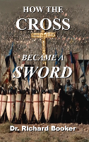 How the Cross Became a Sword by Dr. Richard Booker
