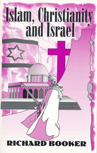 Islam, Christianity and Israel by Dr. Richard Booker