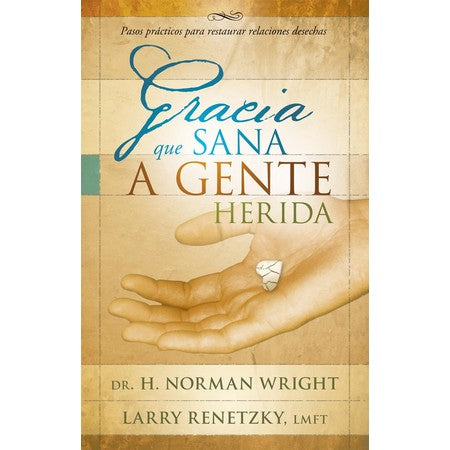 Gracia sanadora para gente herida, Healing Grace for Hurting People by H. Norman Wright