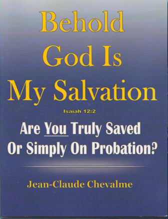 """Behold God is My Salvation: Are You Truly Saved or Simply on Probation?"" by Jean-Claude Chevalme"