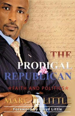 The Prodigal Republican: Faith and Politics - Marc T. Little