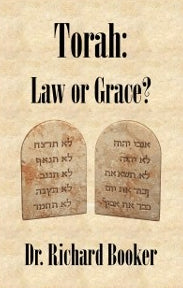 Torah: Law or Grace? by Dr. Richard Booker