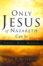 Only Jesus of Nazareth Can Be Israel's King Messiah  by John P. McTernan*