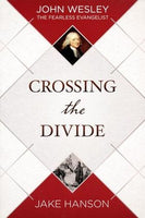 Crossing the Divide: John Wesley, the Fearless Evangelist