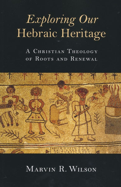 Exploring Our Hebraic Heritage - by Marvin R Wilson