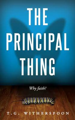 The Principal Thing  Why Faith?   by T. G. Witherspoon