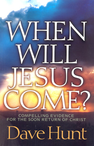 When Will Jesus Come? by Dave Hunt