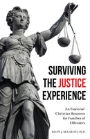 Surviving the Justice Experience: An Essential Christian Resource for Families of Offenders by Kevin J. McCarthy