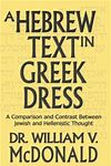 A Hebrew Text in Greek Dress  by  Dr. William McDonald