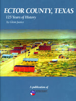 Ector County, Texas : 125 Years of History by Glenn Justice
